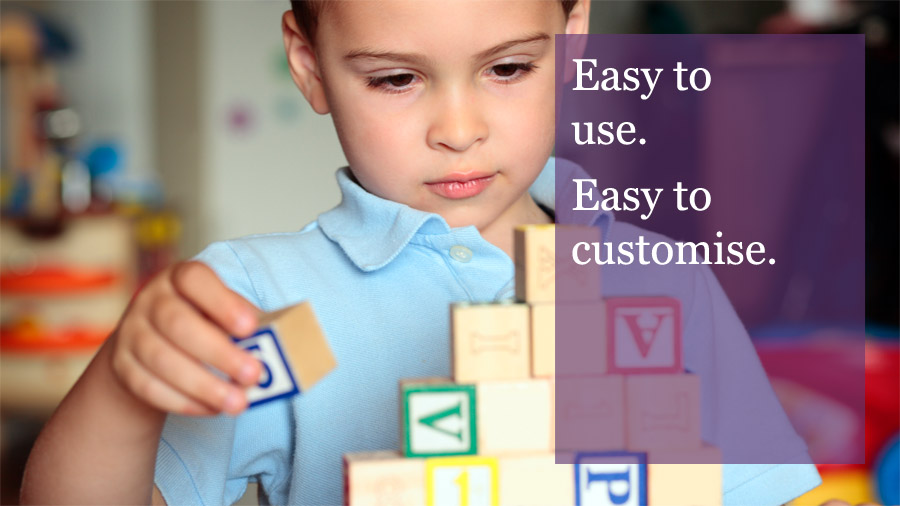 Easy to use. Easy to customise